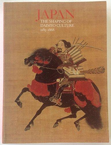 Japan. The Shaping of Daimyo Culture 1185-1868.: Japan.