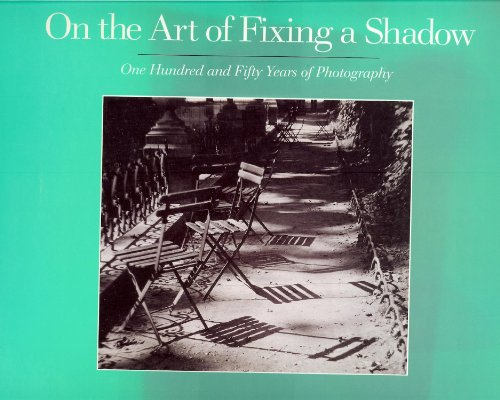 On the Art of Fixing a Shadow: 150 Years of Photography: Greenough, Sarah, Travis, David