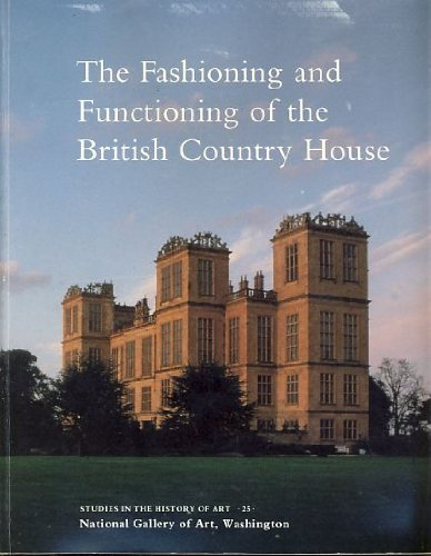 9780894681288: The Fashioning and Functioning of the British Country House (Studies in the History of Art)