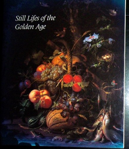 9780894681295: Still Lifes of the Golden Age: Northern European Paintings from the Heinz Family Collection
