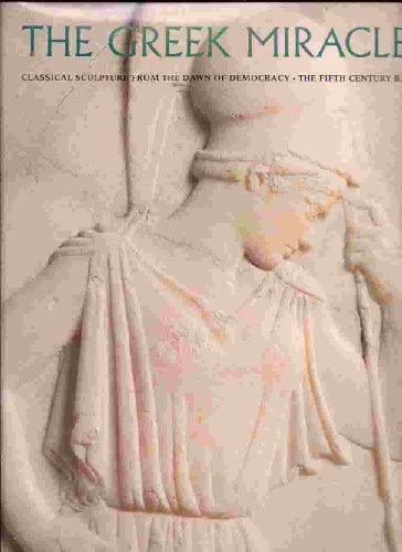 9780894681868: The Greek Miracle: Classical Sculpture from the Dawn of Democracy, the Fifth Century B.C.