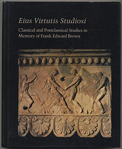 Eius Virtutis Studiosi: Classical and Postclassical Studies in Memory of Frank Edward Brown (Stud...