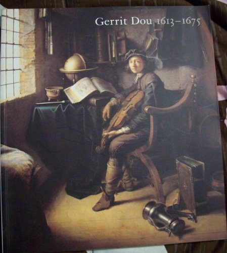 Gerrit Dou, 1613 - 1675. Master Painter in the Age of Rembrandt.: Baer, Ronnie