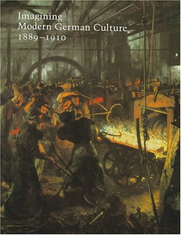Imagining Modern German Culture, 1889-1910 (Studies in the History of Art)