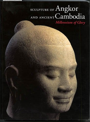 9780894682728: Sculpture of Angkor and Ancient Cambodia: Millennium of Glory