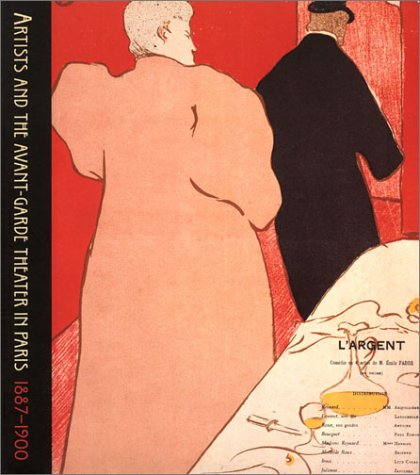 Artists and the Avant-Garde Theater in Paris, 1887-1900: The Martin and Liane W. Atlas Collection: ...