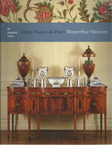 An American Vision, Henry Francis Du Pont's Winterthur Museum (INscribed By Wendy A. Cooper)