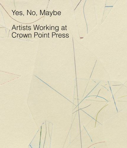 Yes, No, Maybe: Artists Working at Crown Point Press: Brodie, Judith; Greenhalgh, Adam
