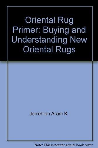 9780894710780: Oriental Rug Primer: Buying and Understanding New Oriental Rugs