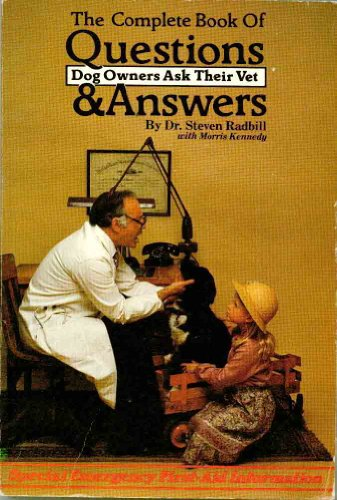 Complete Book of Questions Dog Owners Ask Their Vet: Radbill, Steven; Kennedy, Morris