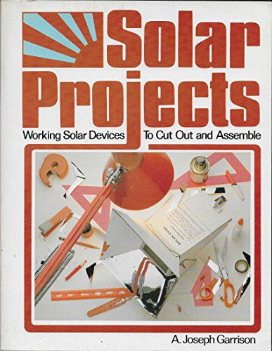 Solar Projects: Working Solar Devices to Cut Out and Assemble: Garrison, A.J.