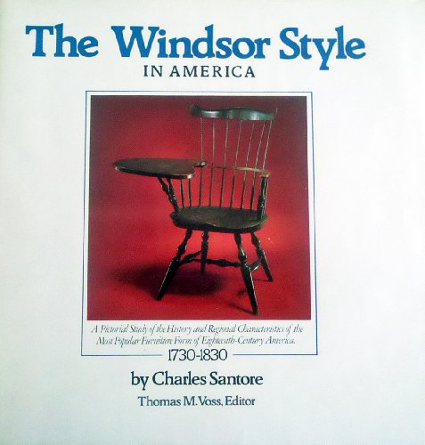 The Windsor Style in America: A Pictorial Study of the History and Regional Characteristics of the Most Popular Furniture Form of 18th Century Ameri (0894711369) by Charles Santore