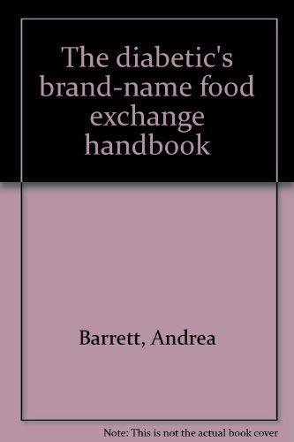 The Diabetic's Brand-Name Food Exchange Handbook (0894712373) by Andrea Barrett