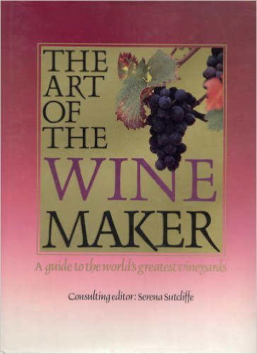 9780894713415: The Art of the Winemaker: A Guide to the World's Greatest Vineyards