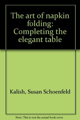 The Art of Napkin Folding: Completing the Elegant Table