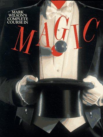 Mark Wilson's Complete Course in Magic: Wilson, Mark;Gibson, Walter Brown
