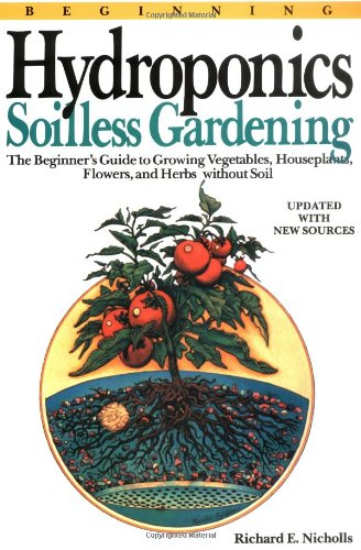 Beginning Hydroponics: Soilless Gardening a Beginner's Guide to Growing Vegetables, House Plants,...