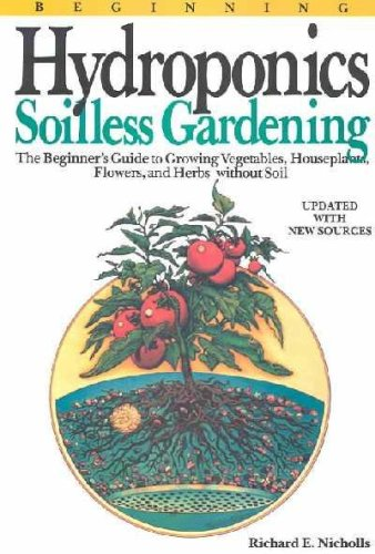 9780894717420: Beginning hydroponics: Soilless gardening : a beginner's guide to growing vegetables, house plants, flowers, and herbs without soil