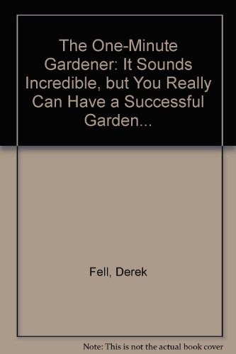 The One-Minute Gardener: It Sounds Incredible, but You Really Can Have a Successful Garden... (0894719203) by Derek Fell