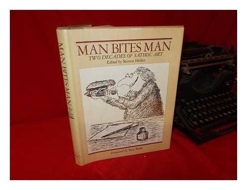 9780894790867: Man Bites Man : Two Decades of Drawings and Cartoons / by 22 Comic and Satiric Artists, 1960 to 1980 ; R. O. Blechman ... [Et Al. ] ; Edited by Steven Heller ; Foreword by Tom Wolfe.