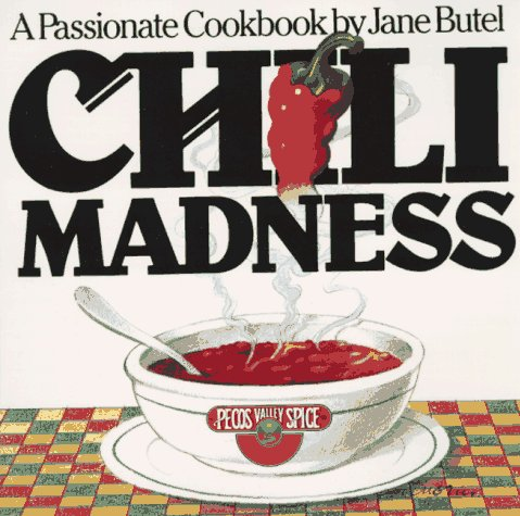 9780894801341: Chili Madness: A Passionate Cookbook