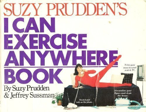 Suzy Prudden's I Can Exercise Anywhere Book (0894801864) by Prudden, Suzy; Sussman, Jeffrey