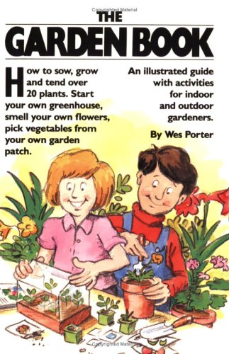 Garden Book and Greenhouse: An Illustrated Guide with Activities for Indoor and Outdoor Gardners: ...