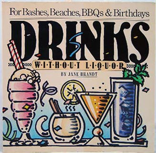 Drinks without liquor : for bashes, beaches, BBQs and birthdays, by Jane Brandt ; illustrations b...
