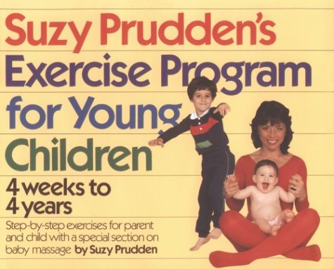 Suzy Prudden's Exercise Program for Young Children: Four Weeks to Four Years: Prudden, Suzy