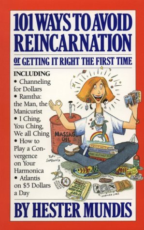 101 WAYS TO AVOID REINCARNATION: Or, GETTING IT RIGHT THE FIRST TIME