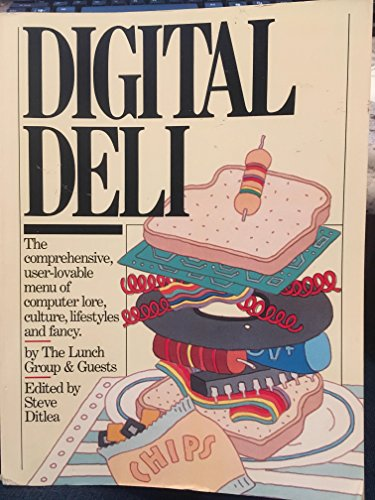 Digital Deli: The Comprehensive, User-Lovable Menu of Computer Lore, Culture, Lifestyles and Fancy:...
