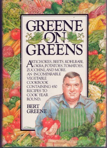 9780894807589: Greene on Greens: Artichokes, Beets, Kohlrabi, Okra, Potatoes, Tomatoes, Zucchini, and More.