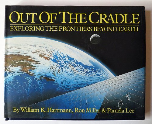 9780894808135: Out of the Cradle: Exploring the Frontiers Beyond Earth