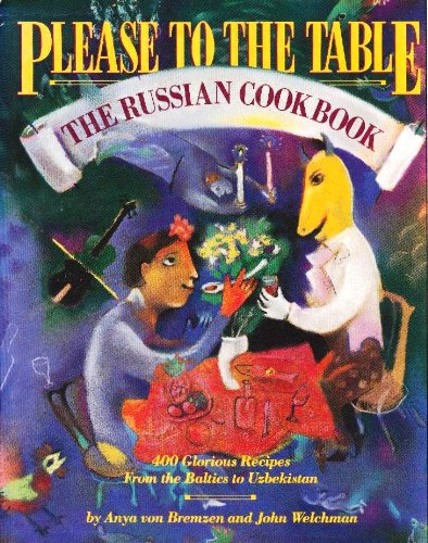 Please to the Table: The Russian Cookbook: Anya Von Bremzen