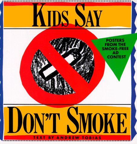 Kids Say Don't Smoke: Posters from the: Tobias, Andrew