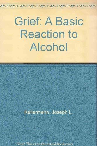Grief: A Basic Reaction to Alcoholism: Joseph L. Kellermann