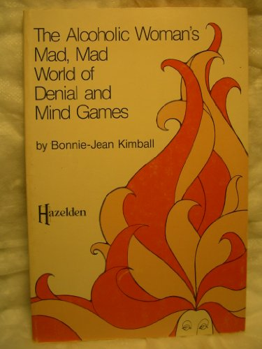 9780894860485: The alcoholic woman's mad, mad world of denial and mind games