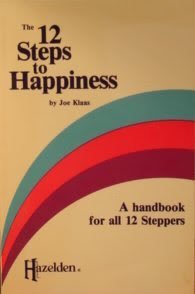 9780894861567: The Twelve Steps To Happiness: A Handbook For All Twelve Steppers, One Man's Interpretation