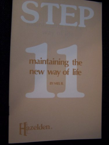 Step Eleven: Maintaining the New Way of Life: B. Mel
