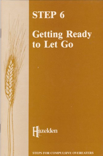 Step Six: Getting Ready to Let Go: Anonymous, Overeaters