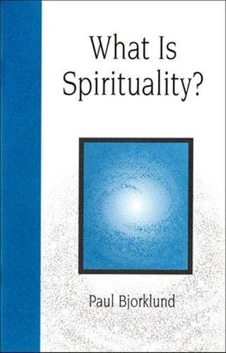 What is Spirituality?: Paul Bjorklund