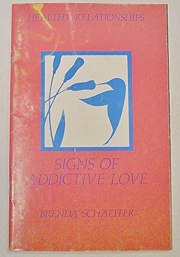 Signs of Addictive Love (Healthy Relationship Series) (0894863827) by Brenda Schaeffer