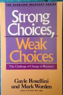 Strong Choices, Weak Choices: The Challenge of Change in Recovery: Rosellini, Gayle; Worden, Mark