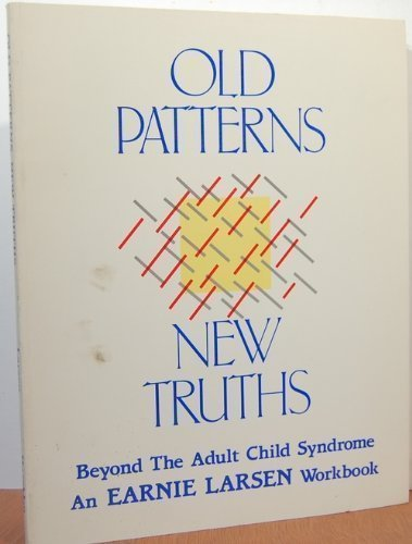 Old Patterns, New Truths: Beyond the Adult: Earnie Larsen