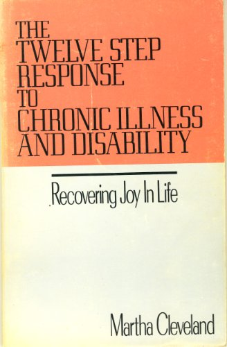 Twelve Step Response to Chronic Illness and Disability: Recovering Joy in Life: Cleveland, Martha