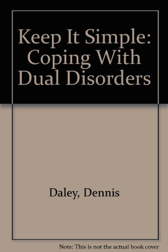 Keep It Simple: Coping With Dual Disorders (0894865862) by Daley, Dennis; Campbell, Frances