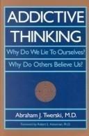 Addictive Thinking: Why Do We Lie to: Twerski, Abraham J.