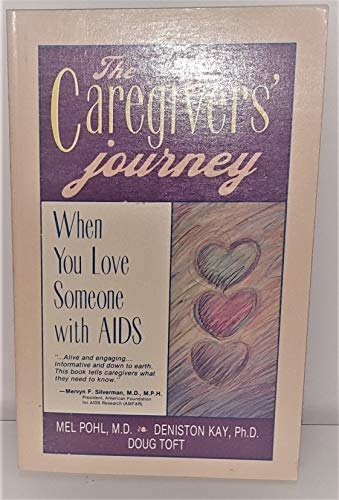 The Caregivers' Journey: When You Love Someone with AIDS: Pohl, Mel; Kay, Deniston; Toft, Doug