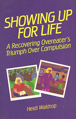 Showing up for life: A recovering overeater's triumph over compulsion