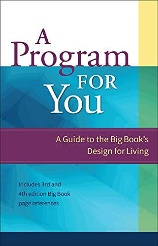 A Program for You: A Guide to the Big Book's Design for Living: A Guide to the Big Book Design...